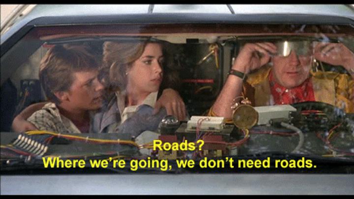 《 回到未來 》系列電影, 博士 最經典的台詞 : 「 Where we're going, we don't need roads. 」