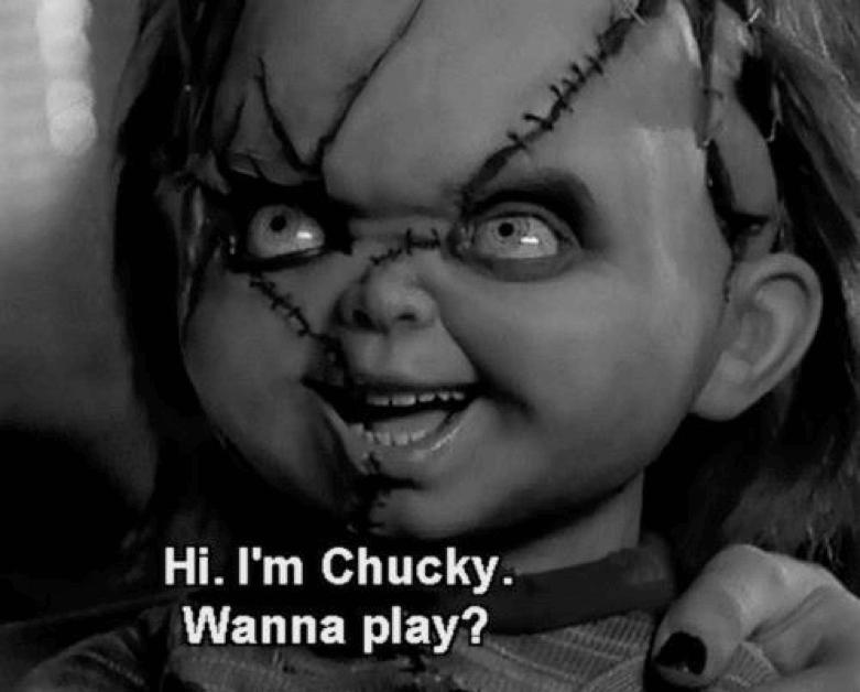 Hi i'm Chucky, wanna play ?