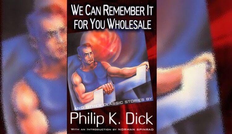 菲利浦 K.狄克的科幻小說《「幫你記牢牢」大特賣》(We Can Remember It For You Wholesale)。